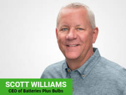 Scott Williams - CEO or Batteries Plus Bulbs